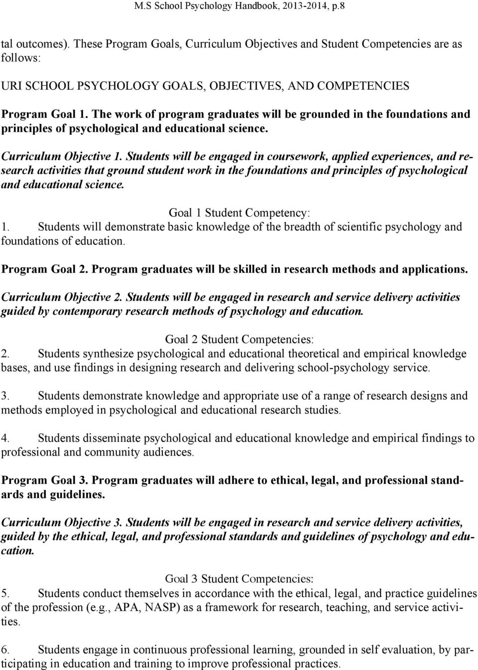 The work of program graduates will be grounded in the foundations and principles of psychological and educational science. Curriculum Objective 1.