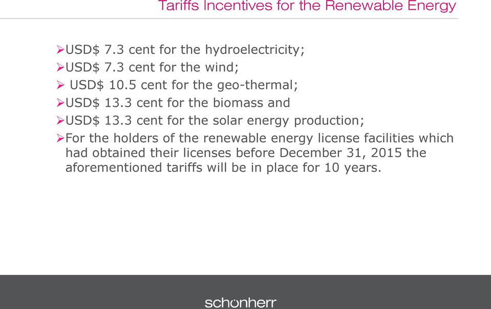 3 cent for the solar energy production; For the holders of the renewable energy license facilities
