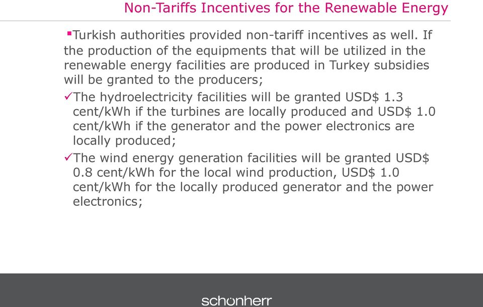 The hydroelectricity facilities will be granted USD$ 1.3 cent/kwh if the turbines are locally produced and USD$ 1.