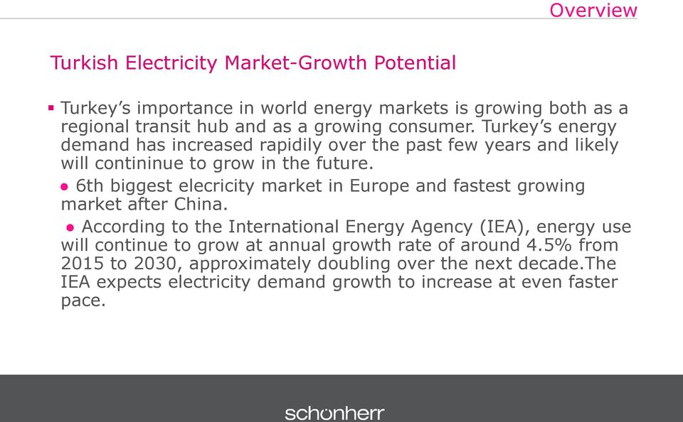 6th biggest elecricity market in Europe and fastest growing market after China.
