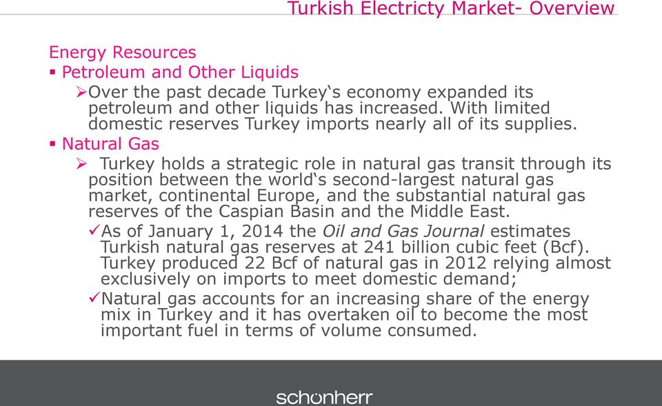 Natural Gas Turkey holds a strategic role in natural gas transit through its position between the world s second-largest natural gas market, continental Europe, and the substantial natural gas