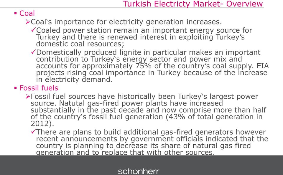 important contribution to Turkey s energy sector and power mix and accounts for approximately 75% of the country s coal supply.