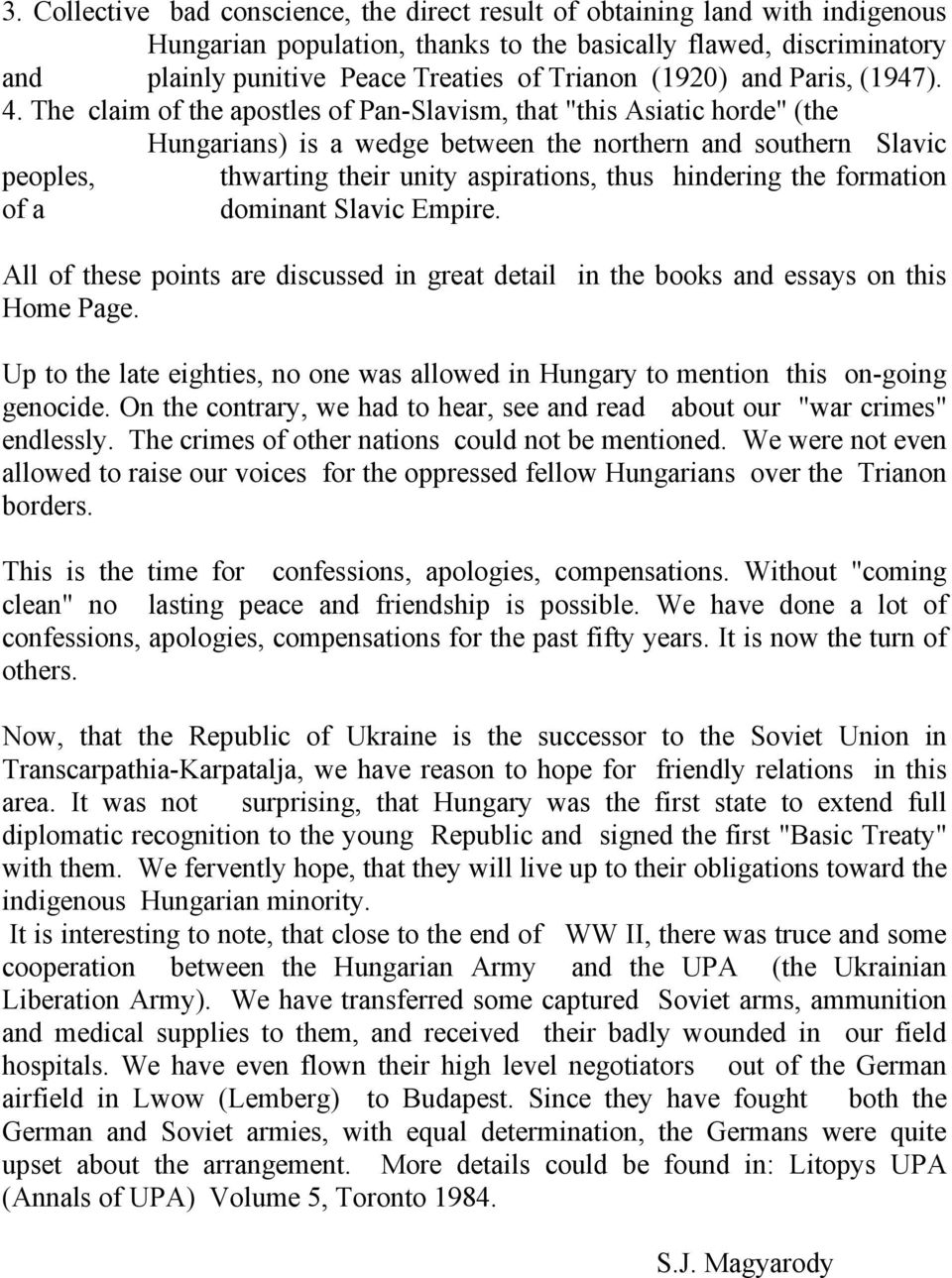 "The claim of the apostles of Pan-Slavism, that ""this Asiatic horde"" (the Hungarians) is a wedge between the northern and southern Slavic peoples, thwarting their unity aspirations, thus hindering the"
