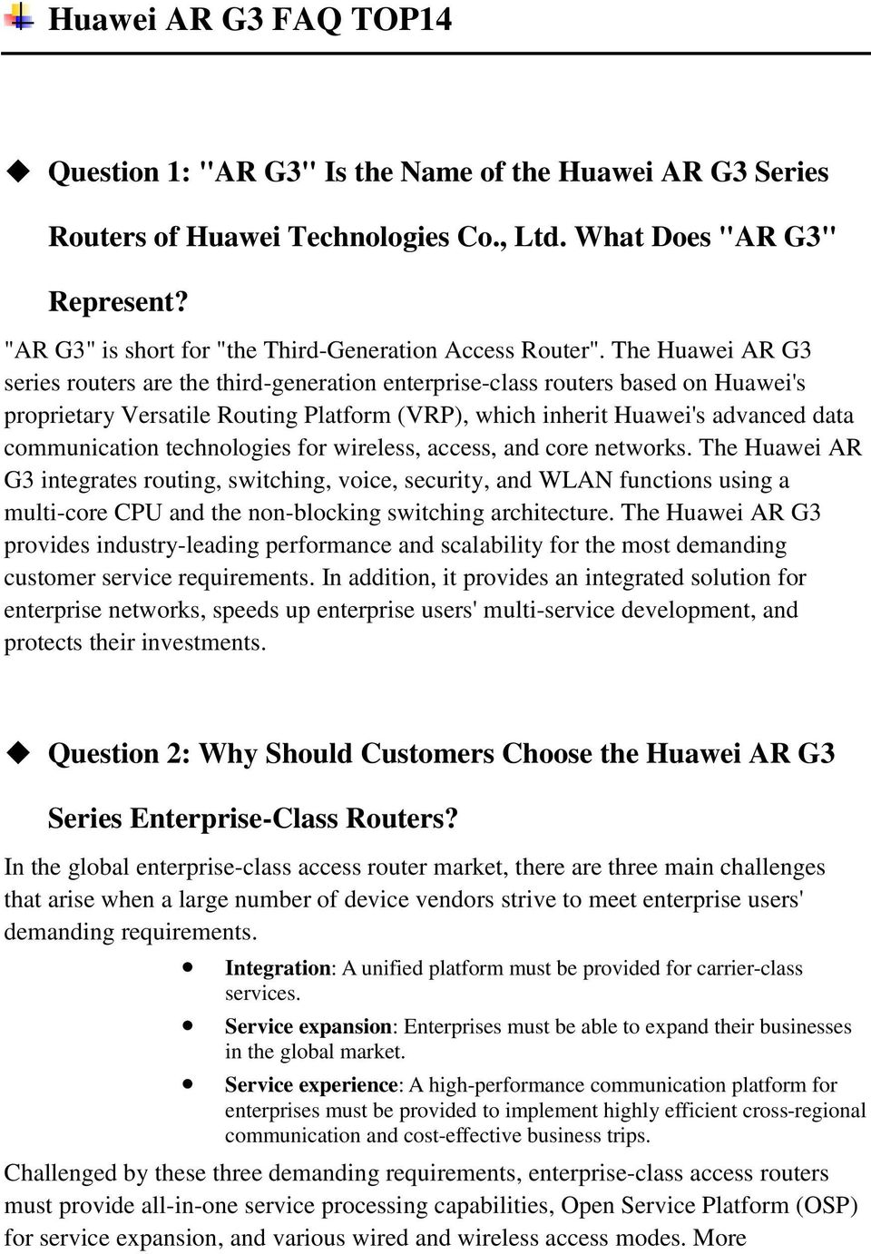 The Huawei AR G3 series routers are the third-generation enterprise-class routers based on Huawei's proprietary Versatile Routing Platform (VRP), which inherit Huawei's advanced data communication