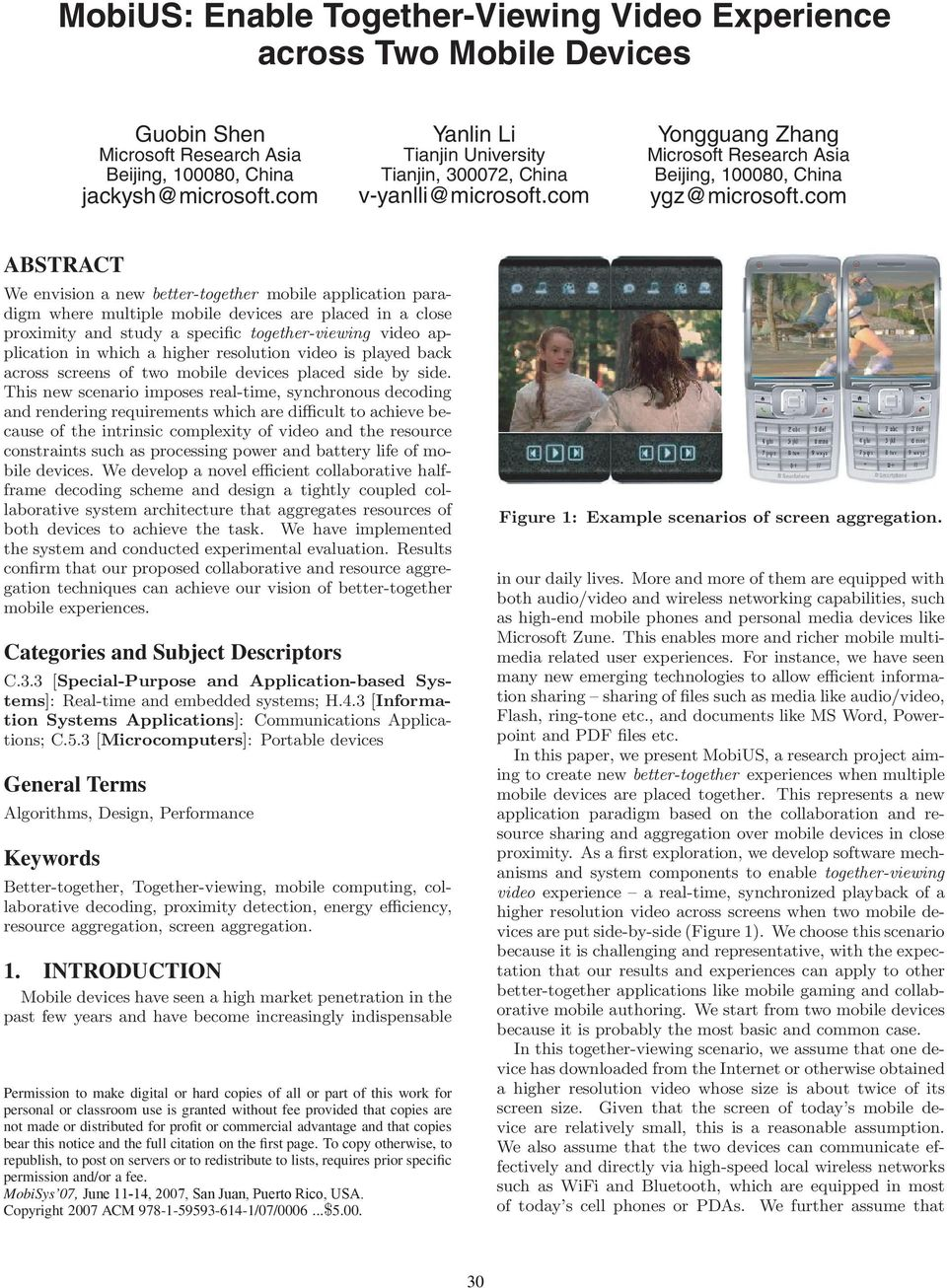 com ABSTRACT We envision a new better-together mobile application paradigm where multiple mobile devices are placed in a close proximity and study a specific together-viewing video application in