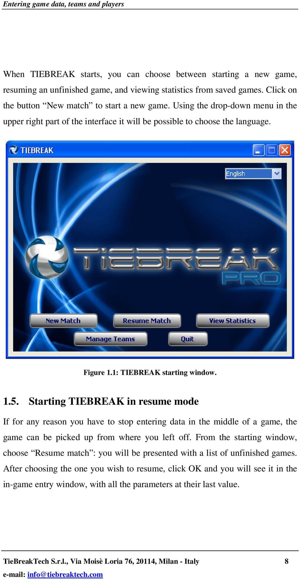 1.5. Starting TIEBREAK in resume mode If for any reason you have to stop entering data in the middle of a game, the game can be picked up from where you left off.