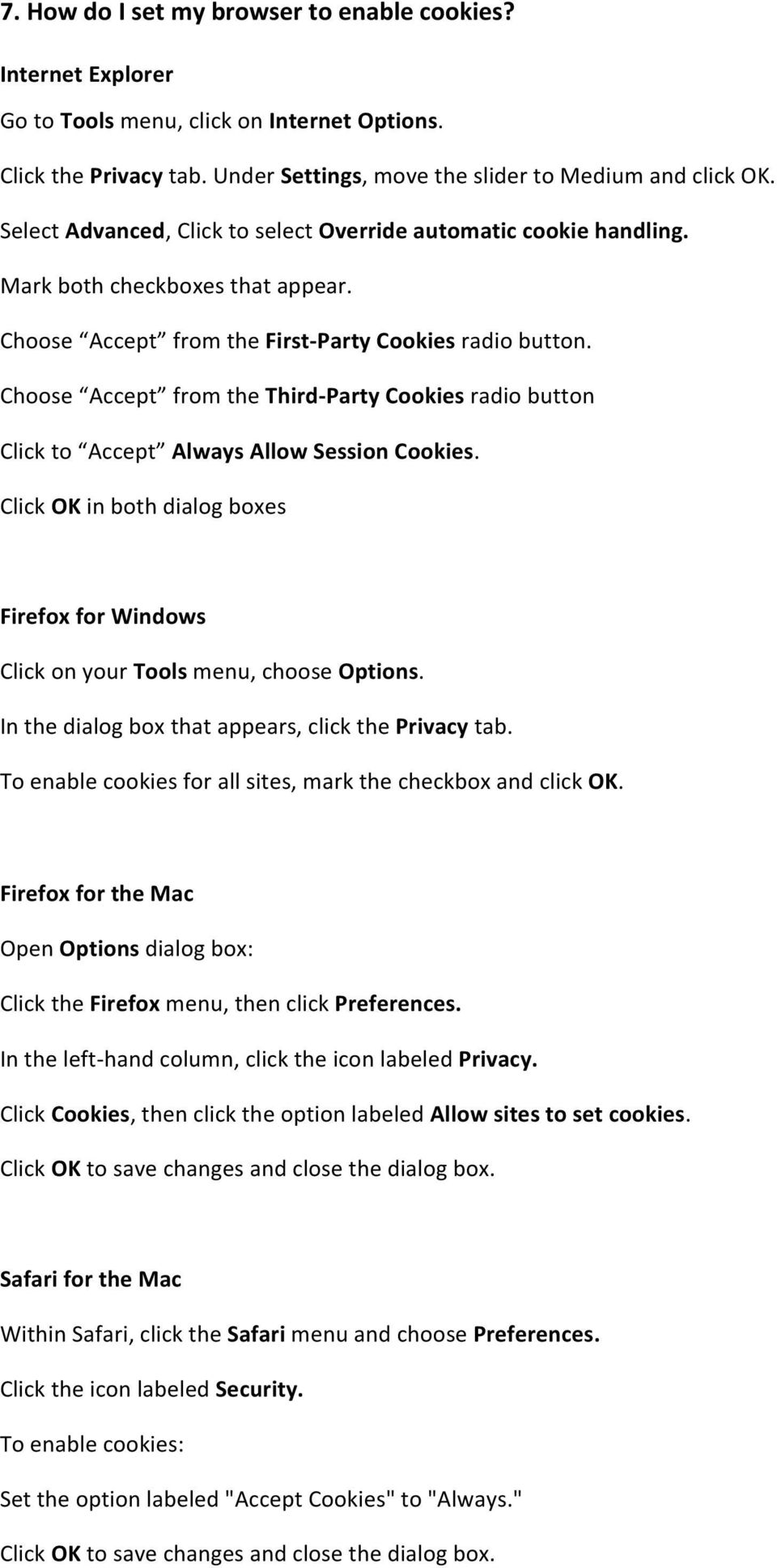 Choose Accept from the Third Party Cookies radio button Click to Accept Always Allow Session Cookies. Click OK in both dialog boxes Firefox for Windows Click on your Tools menu, choose Options.