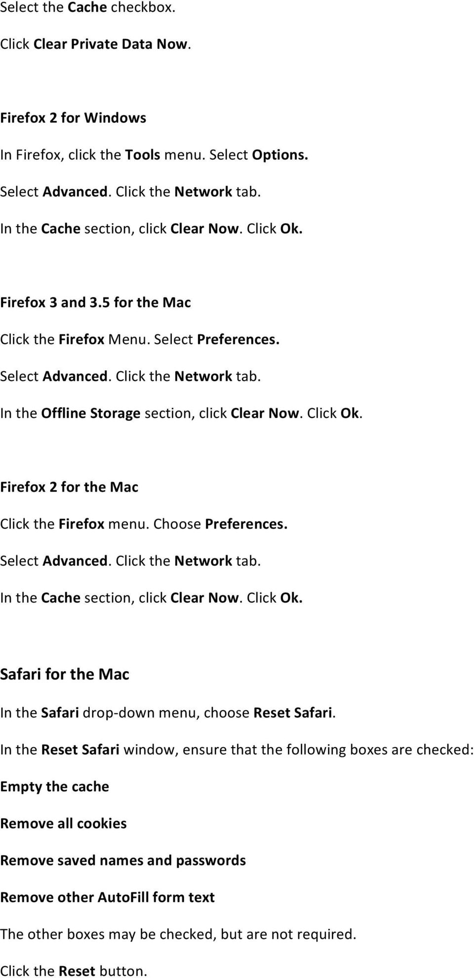 In the Offline Storage section, click Clear Now. Click Ok. Firefox 2 for the Mac Click the Firefox menu. Choose Preferences. Select Advanced. Click the Network tab.