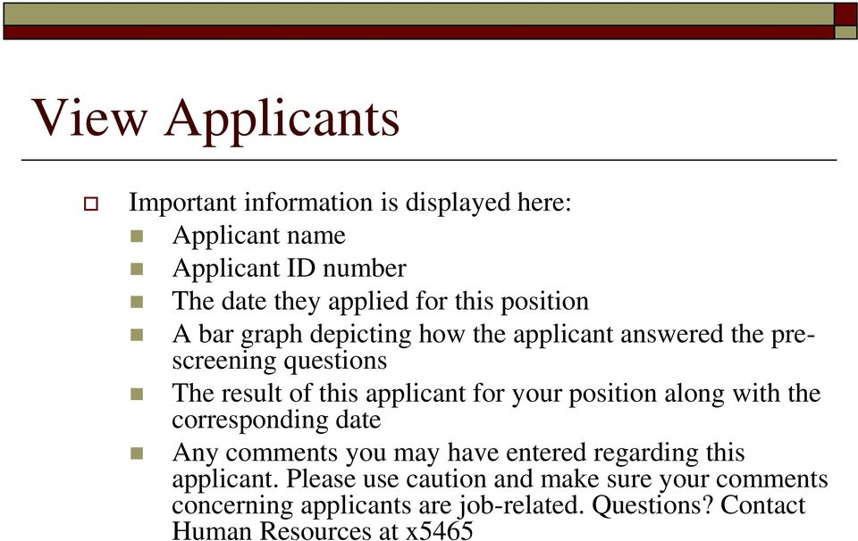 for your position along with the corresponding date Any comments you may have entered regarding this applicant.