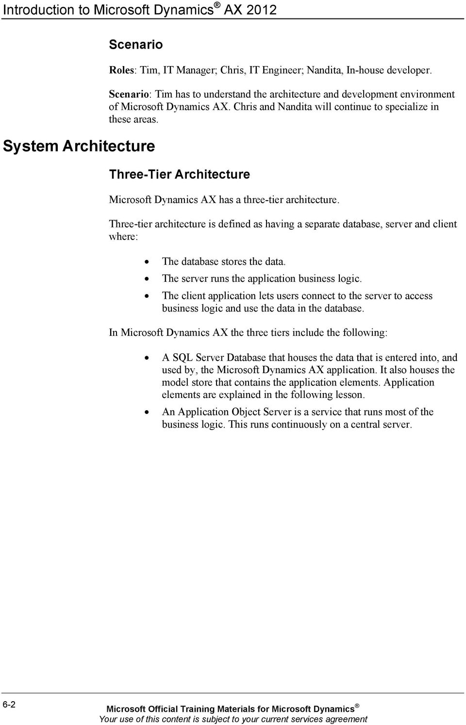 Three-Tier Architecture Microsoft Dynamics AX has a three-tier architecture. Three-tier architecture is defined as having a separate database, server and client where: The database stores the data.