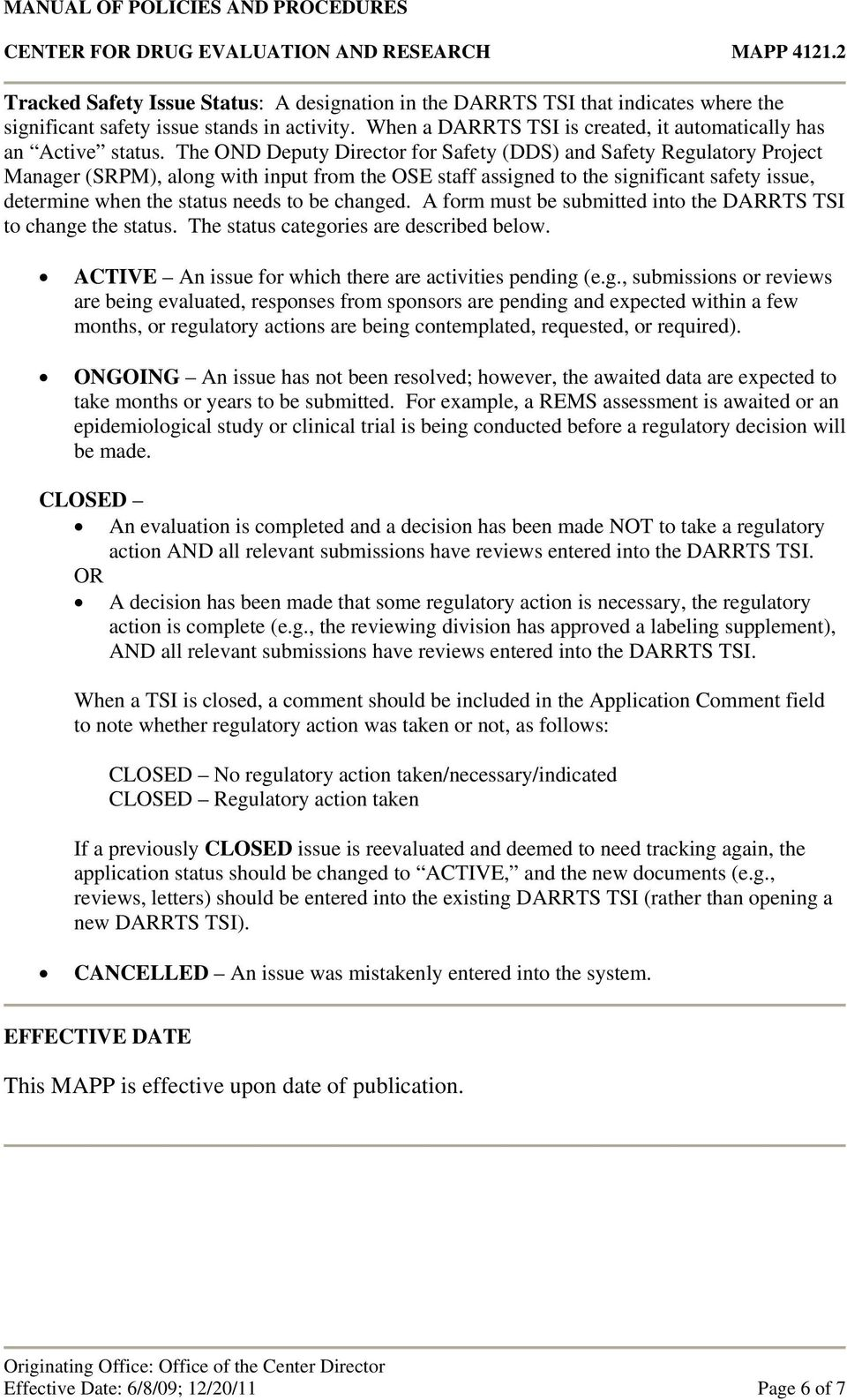 be changed. A form must be submitted into the DARRTS TSI to change the status. The status categories are described below. ACTIVE An issue for which there are activities pending (e.g., submissions or reviews are being evaluated, responses from sponsors are pending and expected within a few months, or regulatory actions are being contemplated, requested, or required).