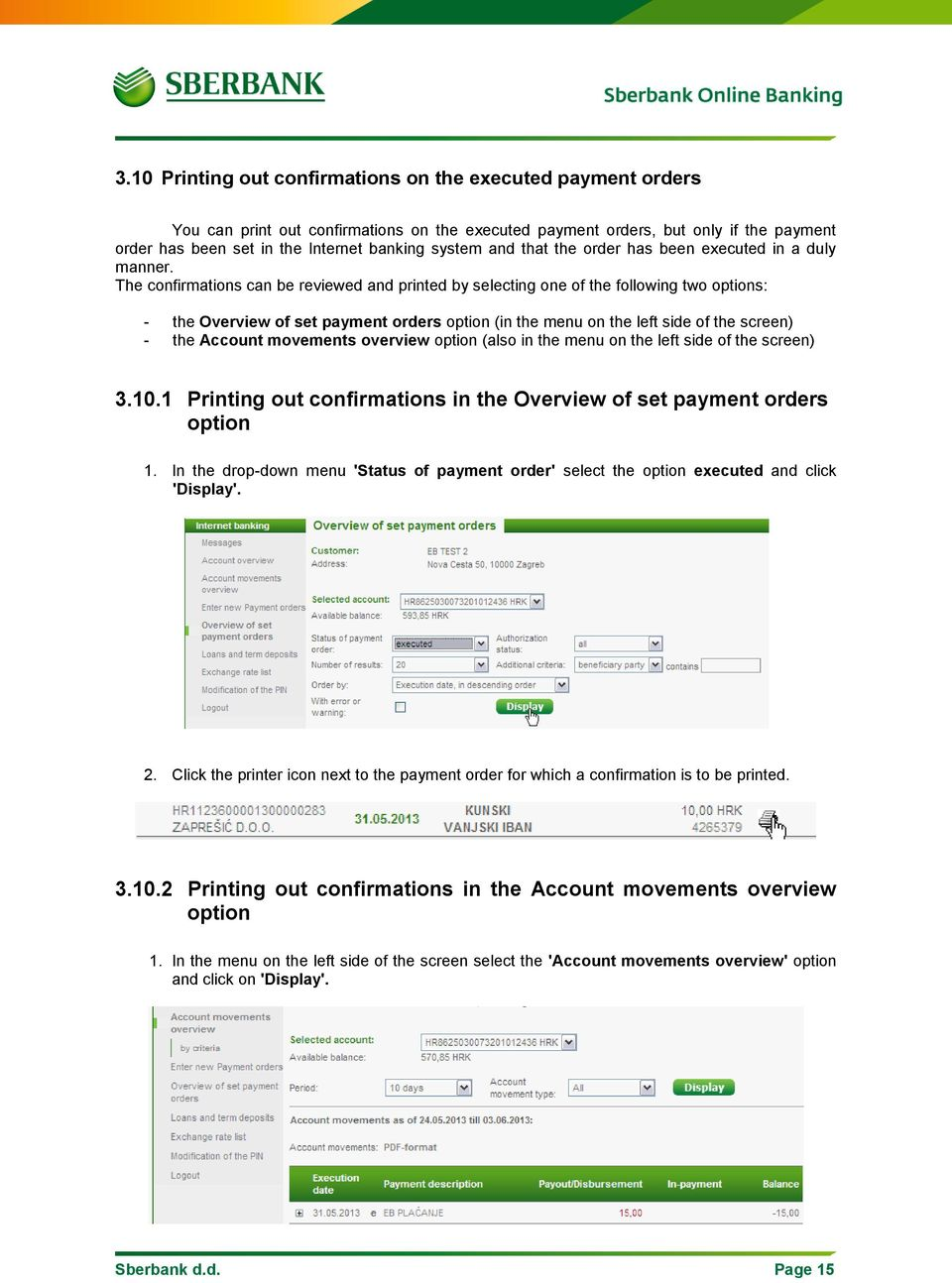 The confirmations can be reviewed and printed by selecting one of the following two options: - the Overview of set payment orders option (in the menu on the left side of the screen) - the Account