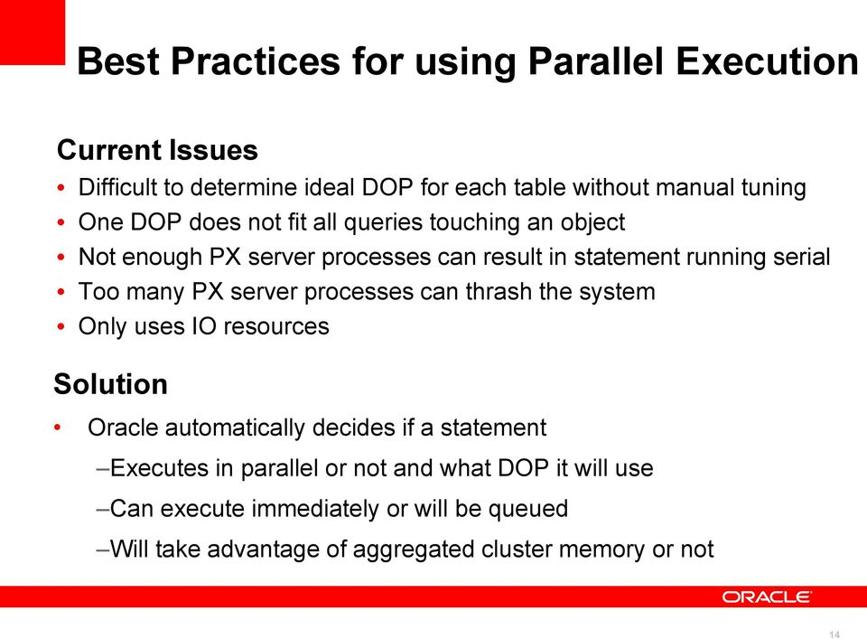 server processes can thrash the system Only uses IO resources Solution Oracle automatically decides if a statement Executes in