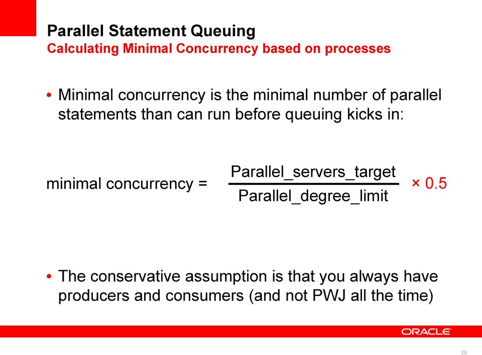 kicks in: minimal concurrency = Parallel_servers_target Parallel_degree_limit 0.