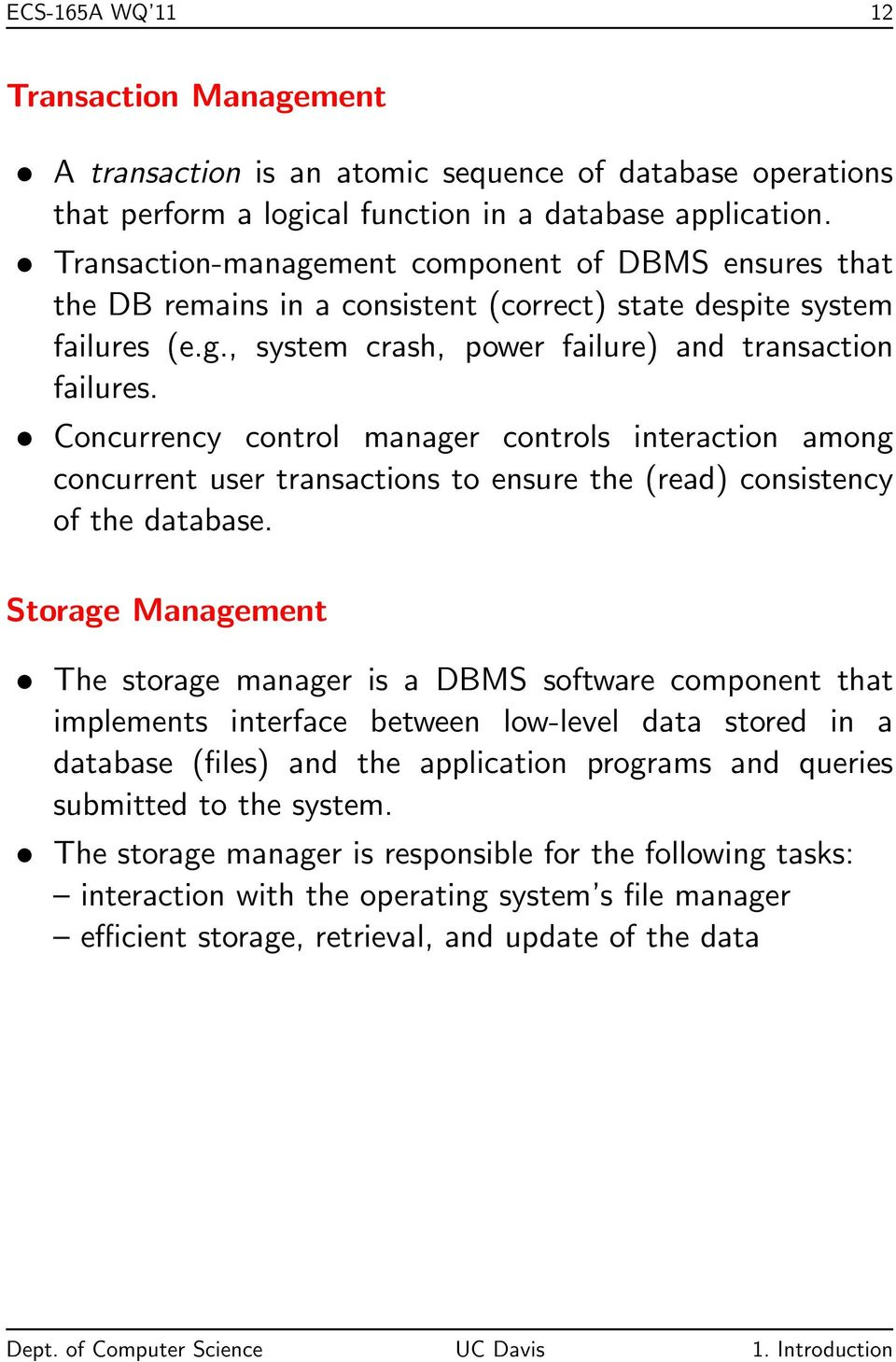Concurrency control manager controls interaction among concurrent user transactions to ensure the (read) consistency of the database.
