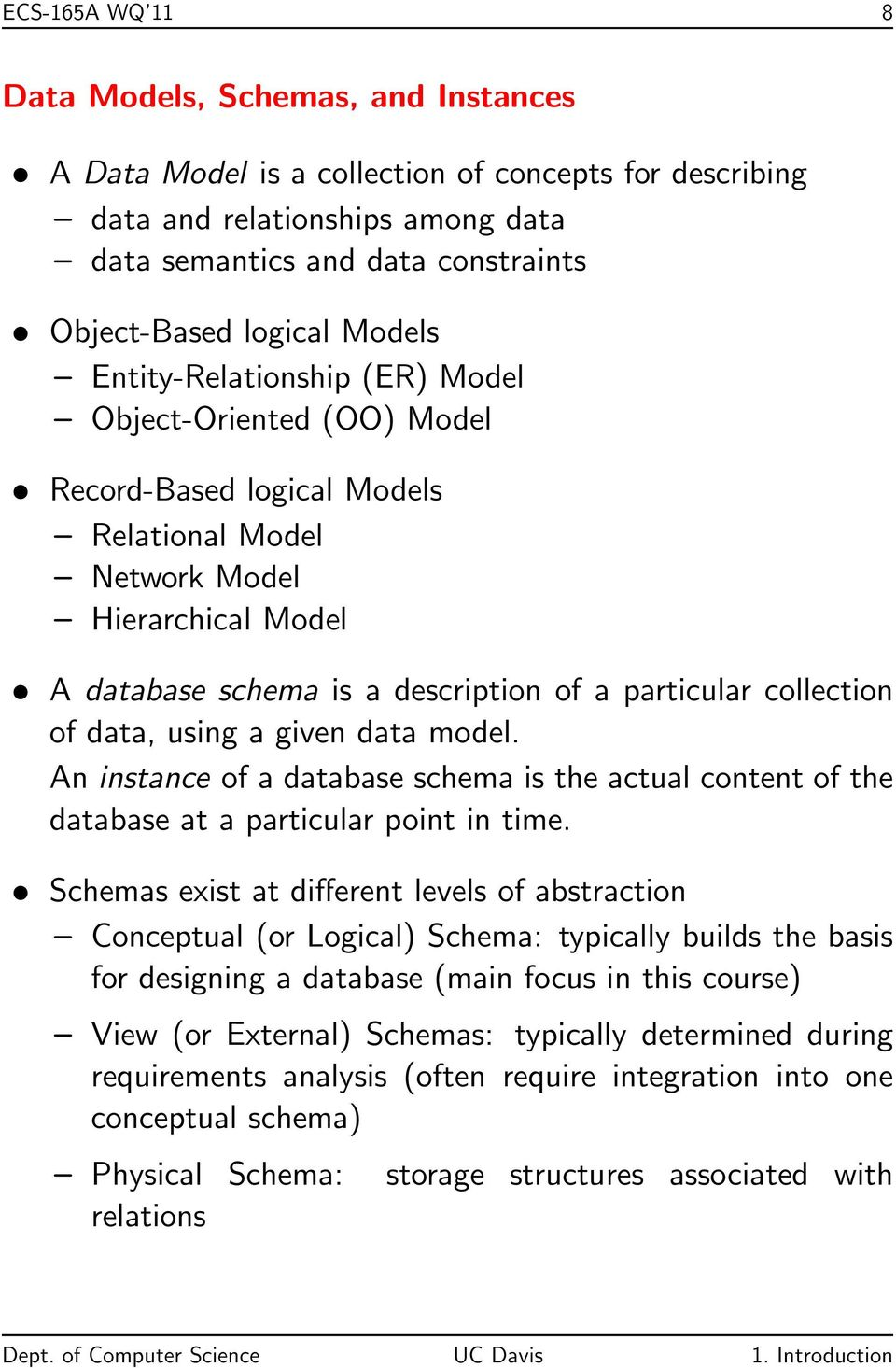 collection of data, using a given data model. An instance of a database schema is the actual content of the database at a particular point in time.