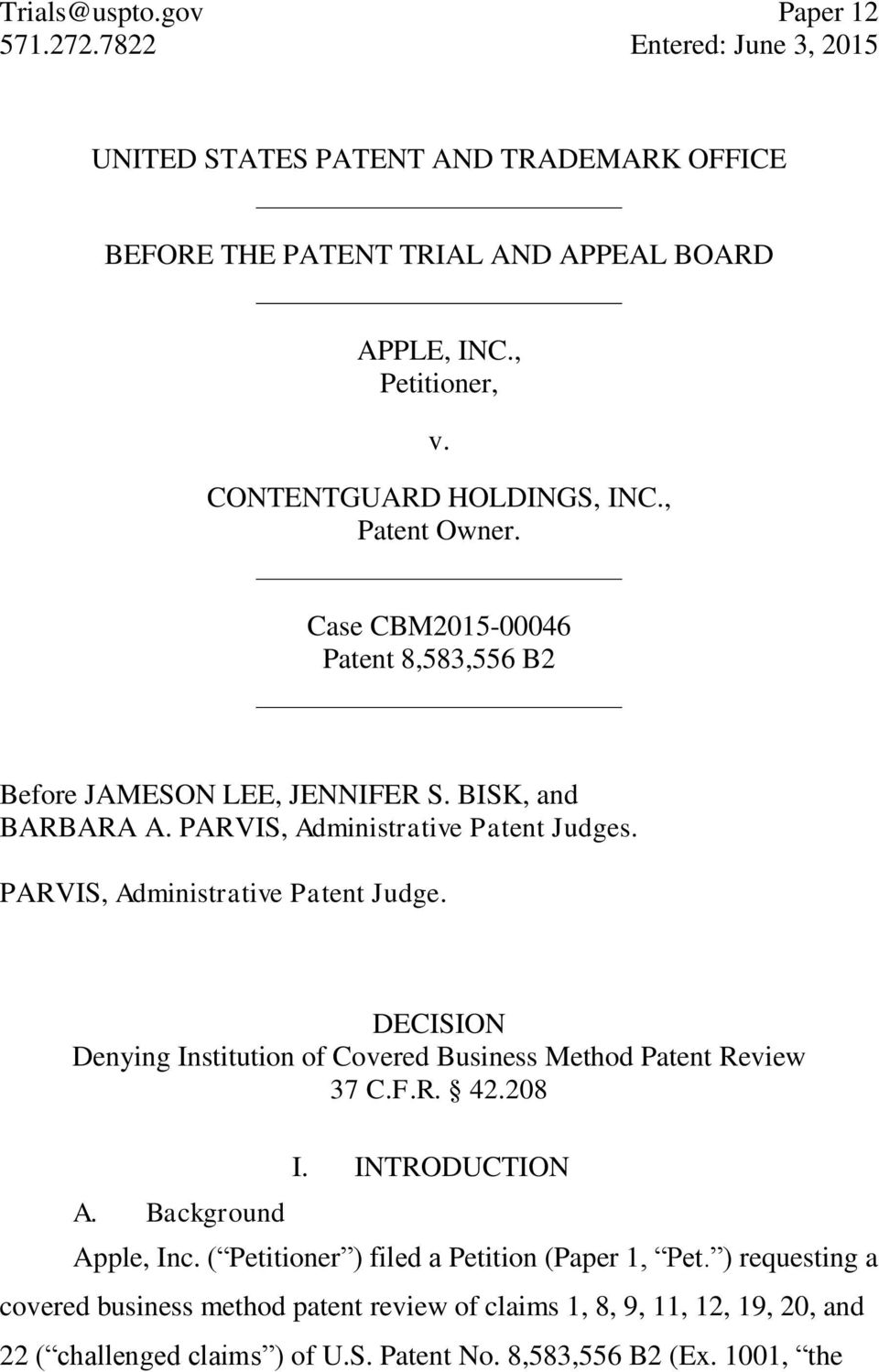 PARVIS, Administrative Patent Judge. DECISION Denying Institution of Covered Business Method Patent Review 37 C.F.R. 42.208 A. Background I. INTRODUCTION Apple, Inc.