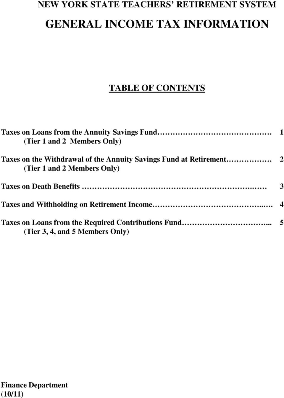 Retirement 2 (Tier 1 and 2 Members Only) Taxes on Death Benefits. 3 Taxes and Withholding on Retirement Income.