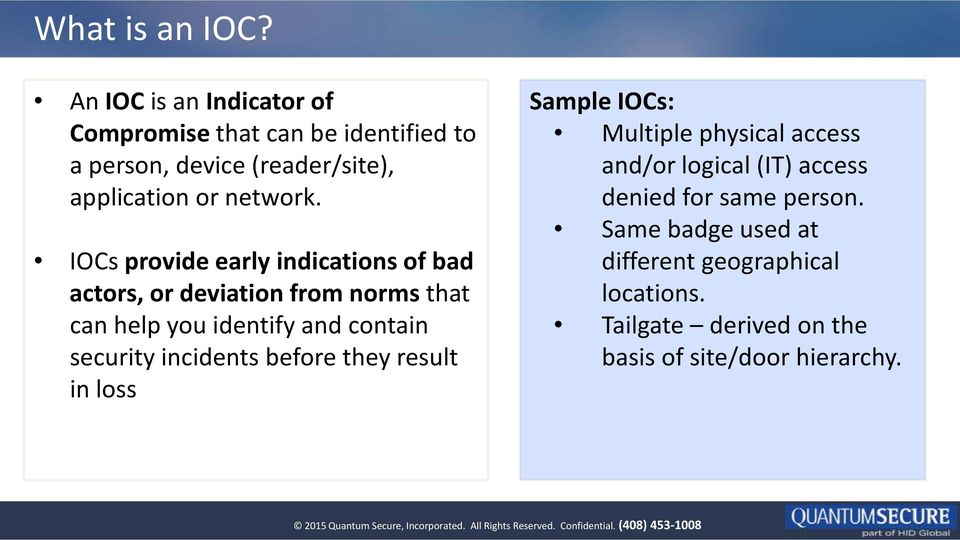IOCs provide early indications of bad actors, or deviation from norms that can help you identify and contain security