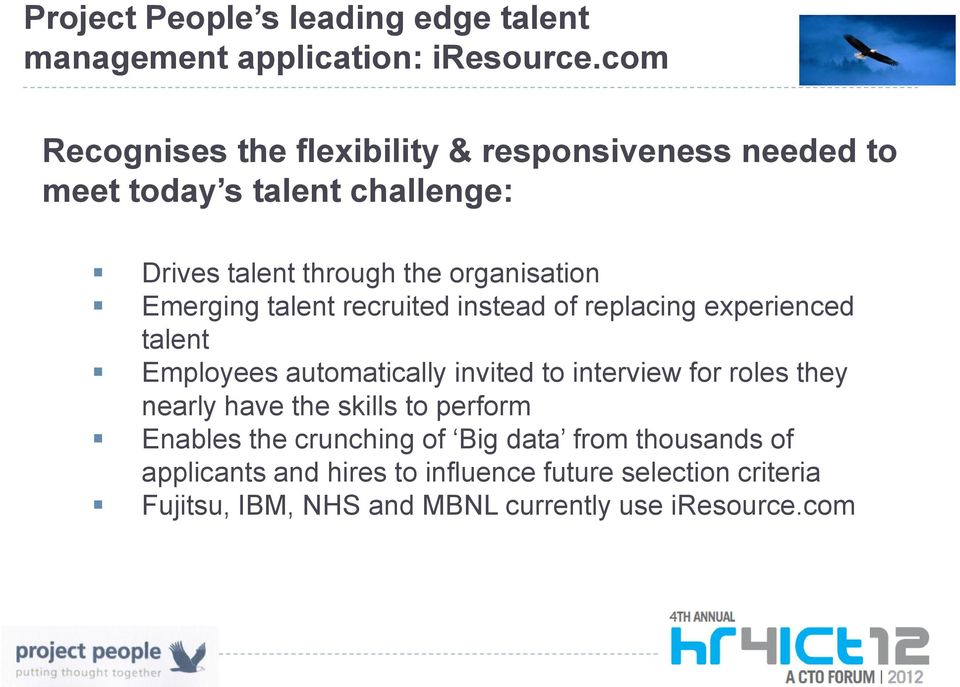Emerging talent recruited instead of replacing experienced talent Employees automatically invited to interview for roles they