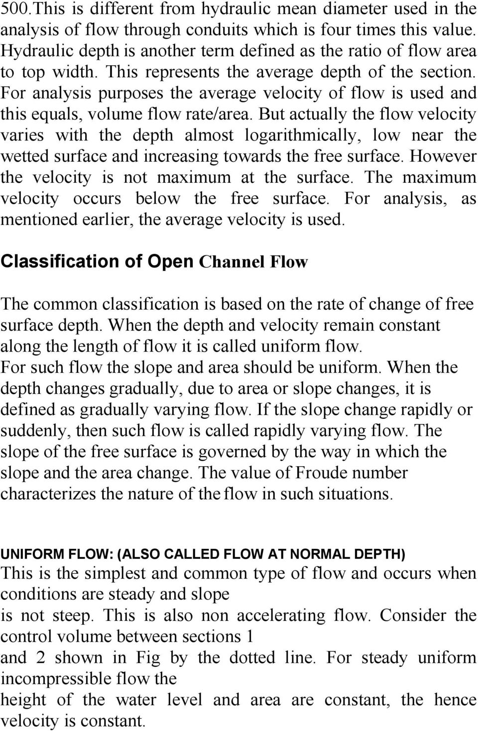 For analysis purposes the average velocity of flow is used and this equals, volume flow rate/area.