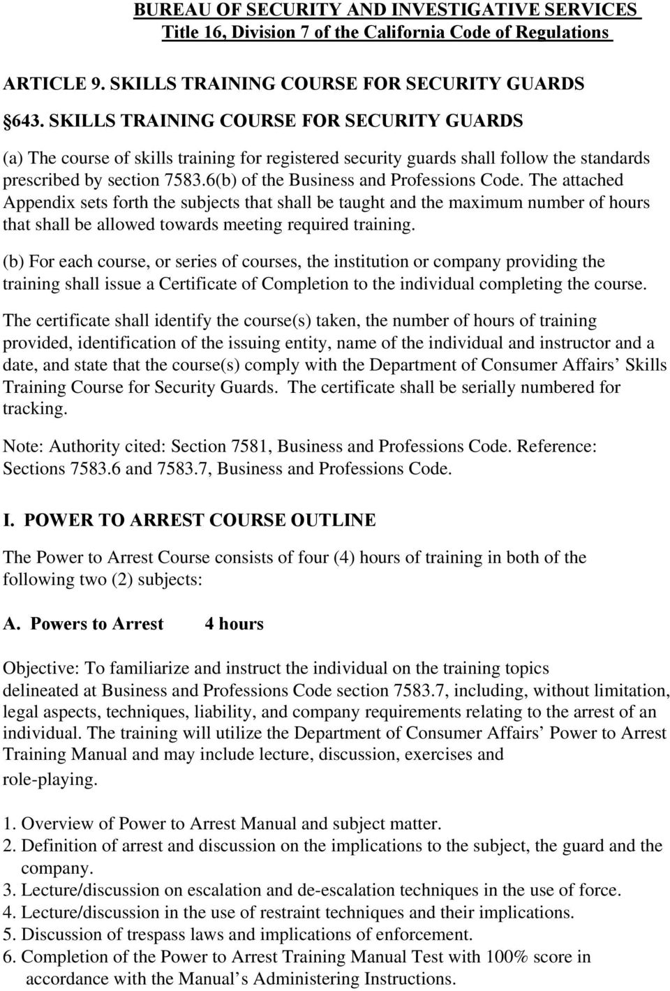 6(b) of the Business and Professions Code. The attached Appendix sets forth the subjects that shall be taught and the maximum number of hours that shall be allowed towards meeting required training.