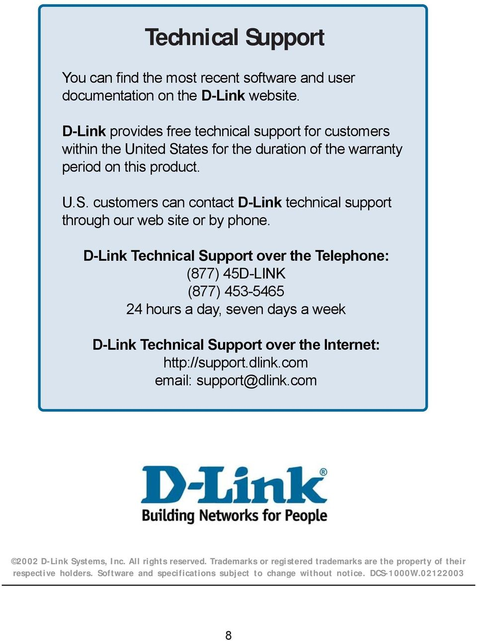 D-Link Technical Support over the Telephone: (877) 45D-LINK (877) 453-5465 24 hours a day, seven days a week D-Link Technical Support over the Internet: http://support.dlink.