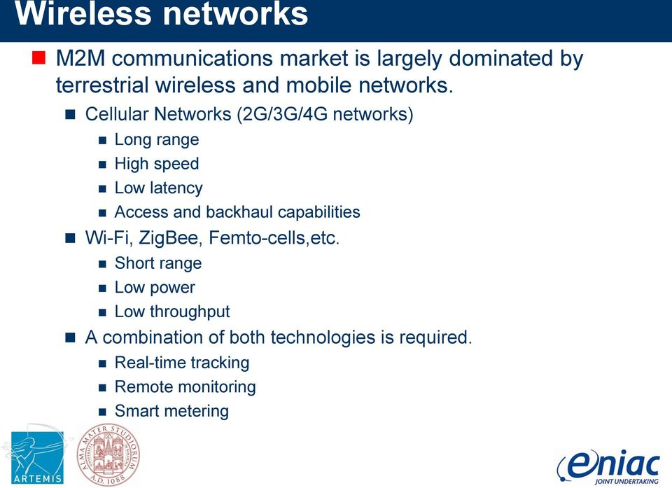 Cellular Networks (2G/3G/4G networks) Long range High speed Low latency Access and backhaul