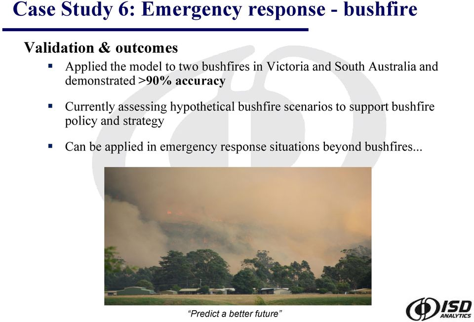 accuracy Currently assessing hypothetical bushfire scenarios to support bushfire