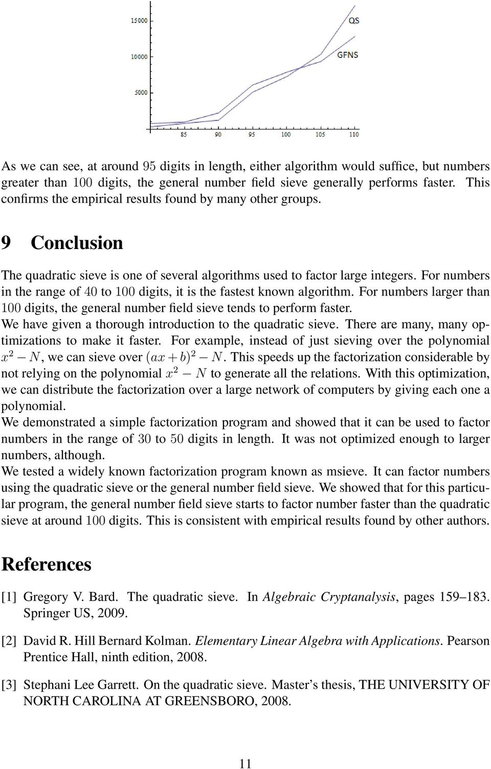 For numbers in the range of 40 to 100 digits, it is the fastest known algorithm. For numbers larger than 100 digits, the general number field sieve tends to perform faster.