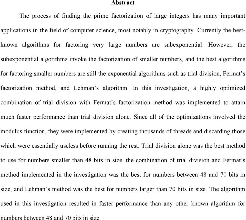 However, the subexponential algorithms invoke the factorization of smaller numbers, and the best algorithms for factoring smaller numbers are still the exponential algorithms such as trial division,