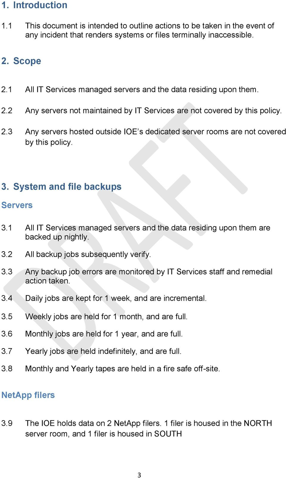 3. System and file backups Servers 3.1 All IT Services managed servers and the data residing upon them are backed up nightly. 3.2 All backup jobs subsequently verify. 3.3 Any backup job errors are monitored by IT Services staff and remedial action taken.