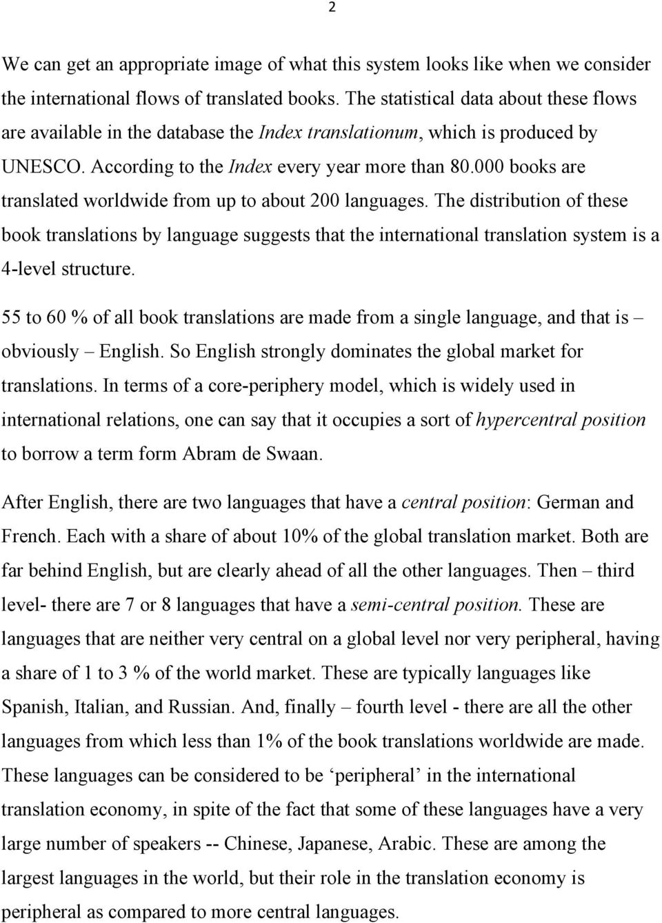 000 books are translated worldwide from up to about 200 languages. The distribution of these book translations by language suggests that the international translation system is a 4-level structure.