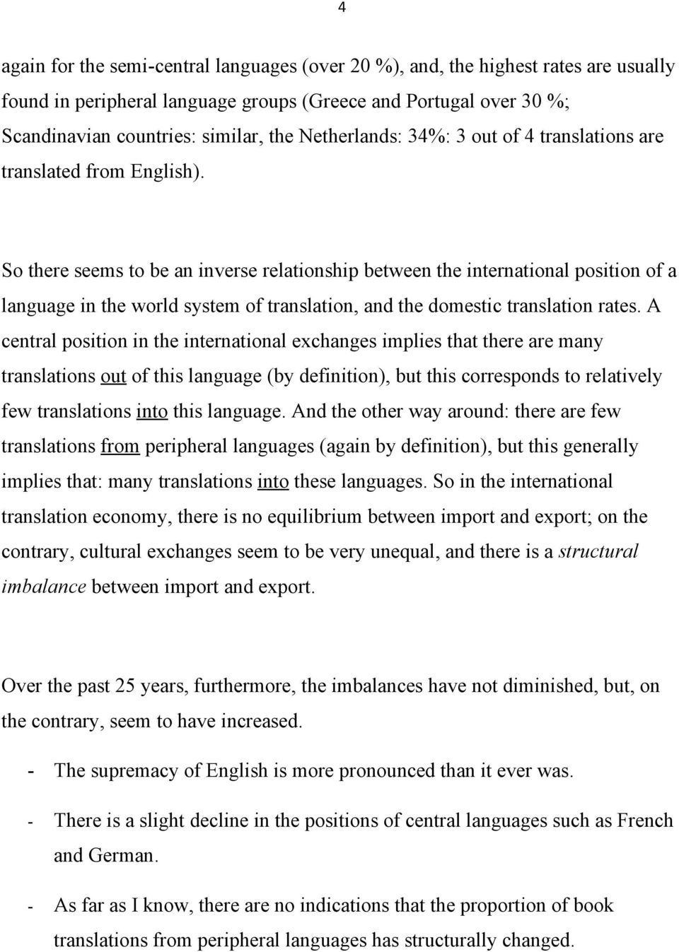 So there seems to be an inverse relationship between the international position of a language in the world system of translation, and the domestic translation rates.