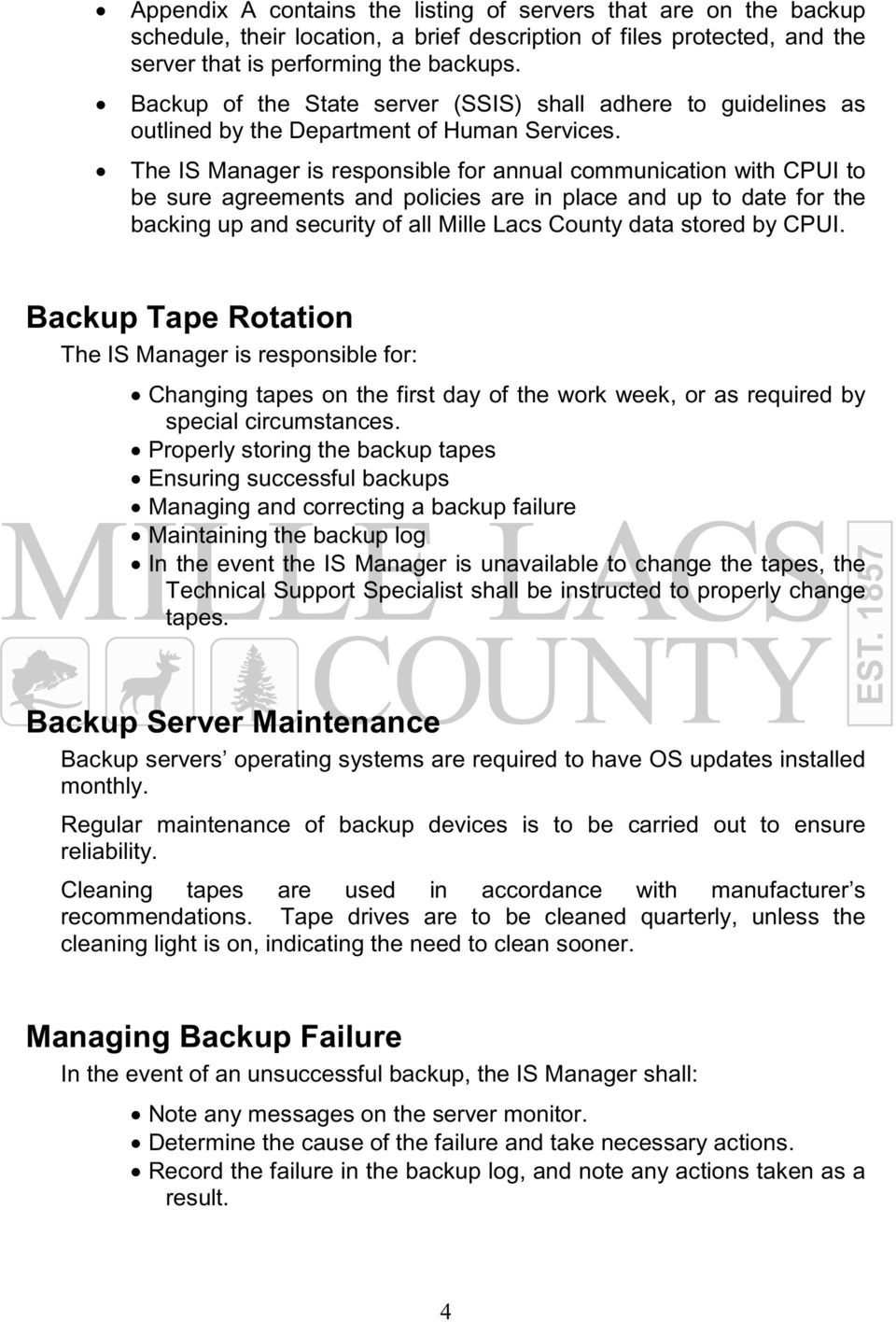 The IS Manager is responsible for annual communication with CPUI to be sure agreements and policies are in place and up to date for the backing up and security of all Mille Lacs County data stored by