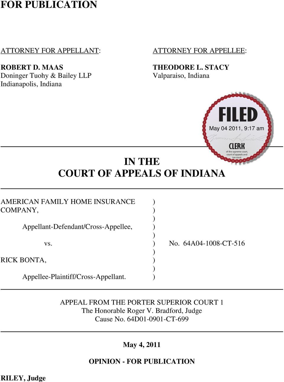 STACY Valparaiso, Indiana IN THE COURT OF APPEALS OF INDIANA AMERICAN FAMILY HOME INSURANCE ) COMPANY, ) )