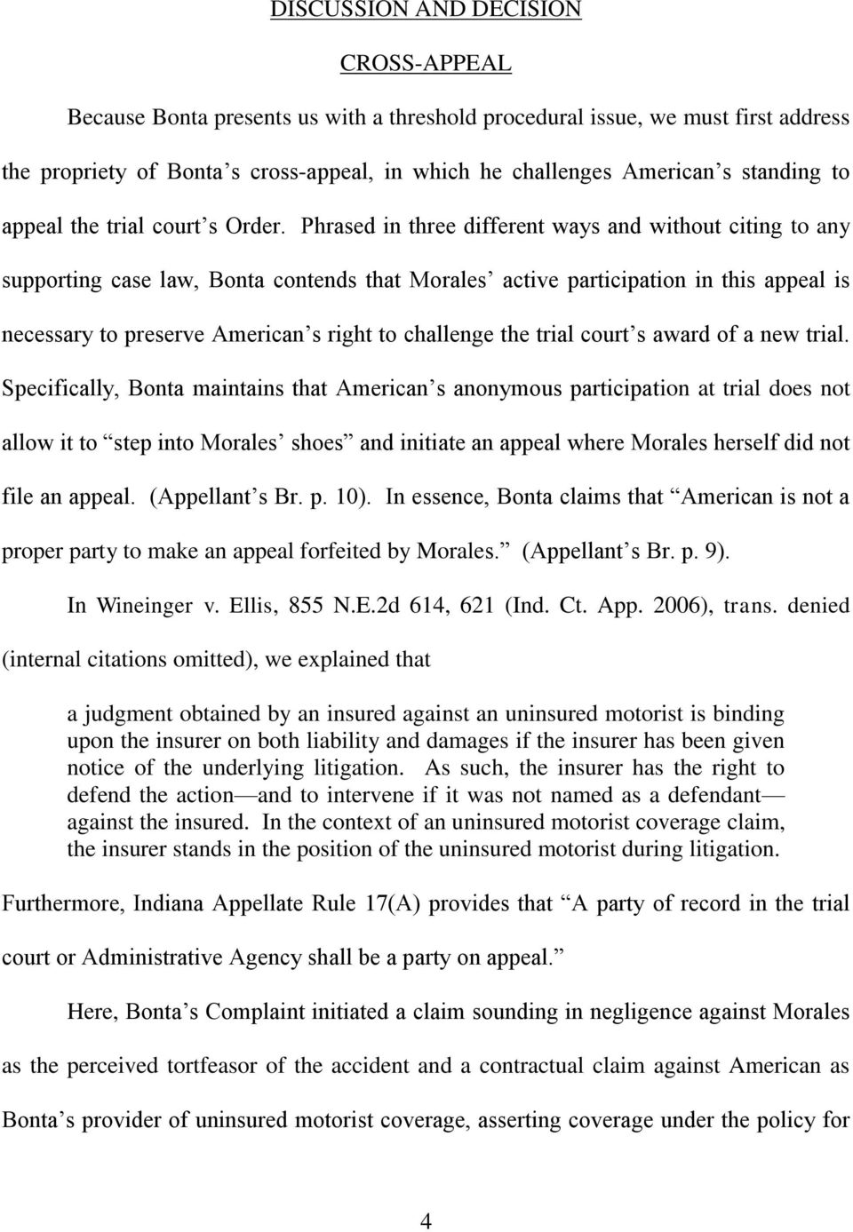 Phrased in three different ways and without citing to any supporting case law, Bonta contends that Morales active participation in this appeal is necessary to preserve American s right to challenge