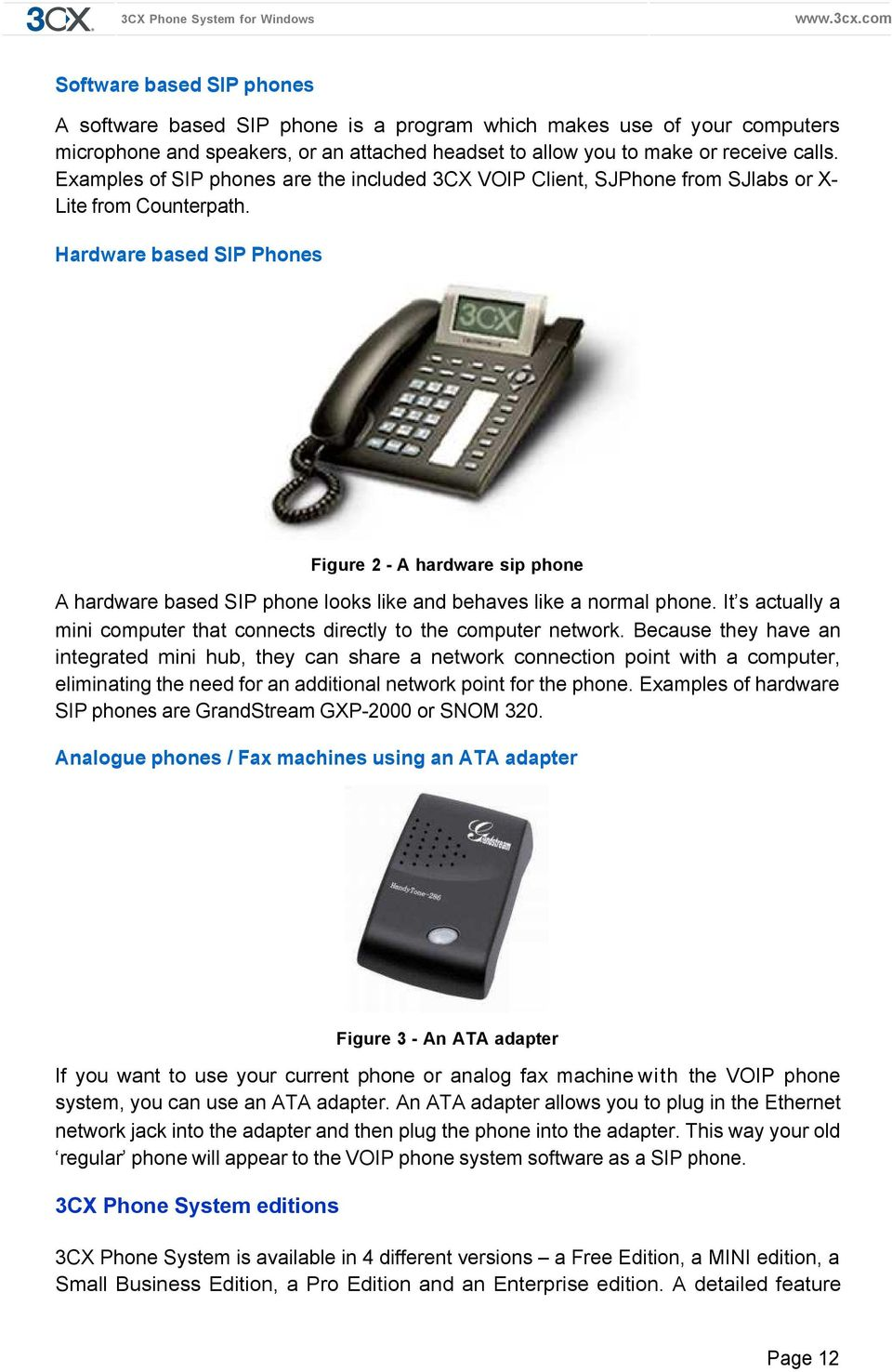 Hardware based SIP Phones Figure 2 - A hardware sip phone A hardware based SIP phone looks like and behaves like a normal phone.