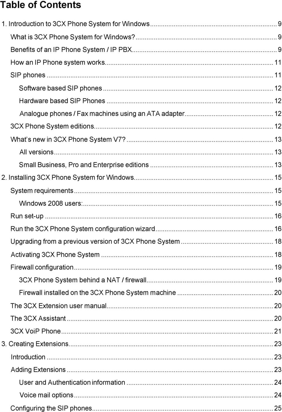 .. 12 What s new in 3CX Phone System V7?... 13 All versions... 13 Small Business, Pro and Enterprise editions... 13 2. Installing 3CX Phone System for Windows... 15 System requirements.
