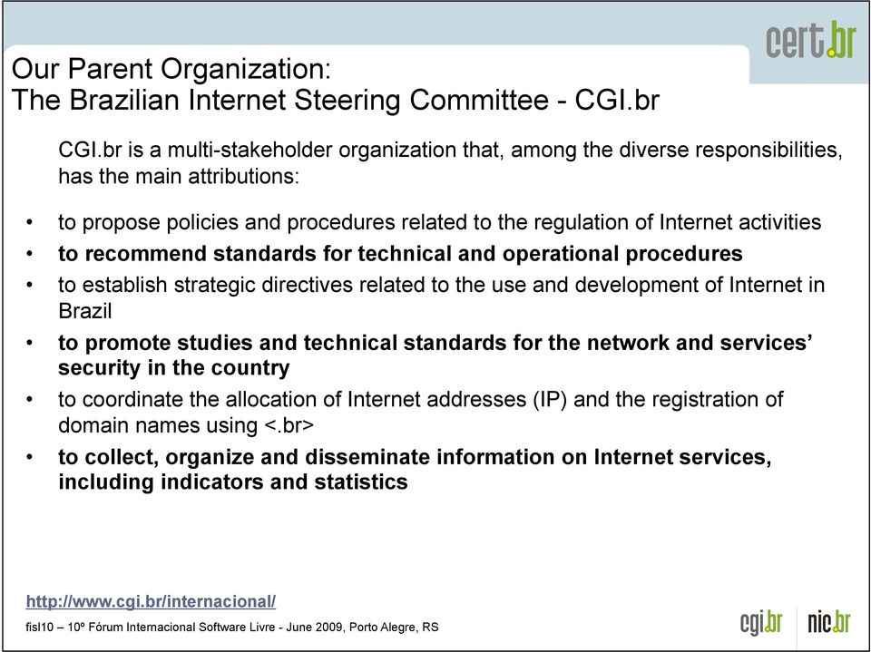 related to the use and development of Internet in Brazil to promote studies and technical standards for the network and services security in the country to coordinate the allocation of Internet