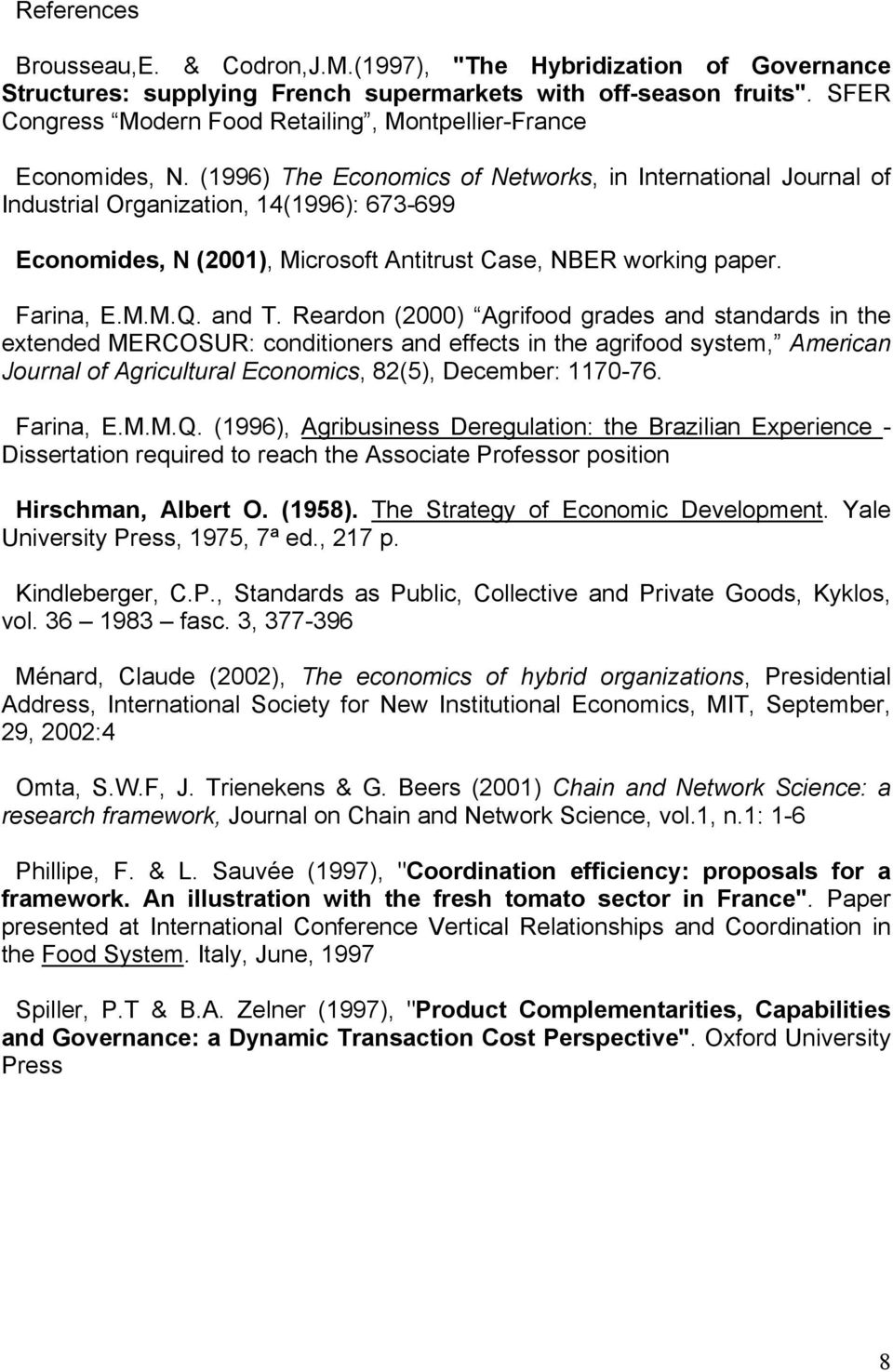 (1996) The Economics of Networks, in International Journal of Industrial Organization, 14(1996): 673-699 Economides, N (2001), Microsoft Antitrust Case, NBER working paper. Farina, E.M.M.Q. and T.
