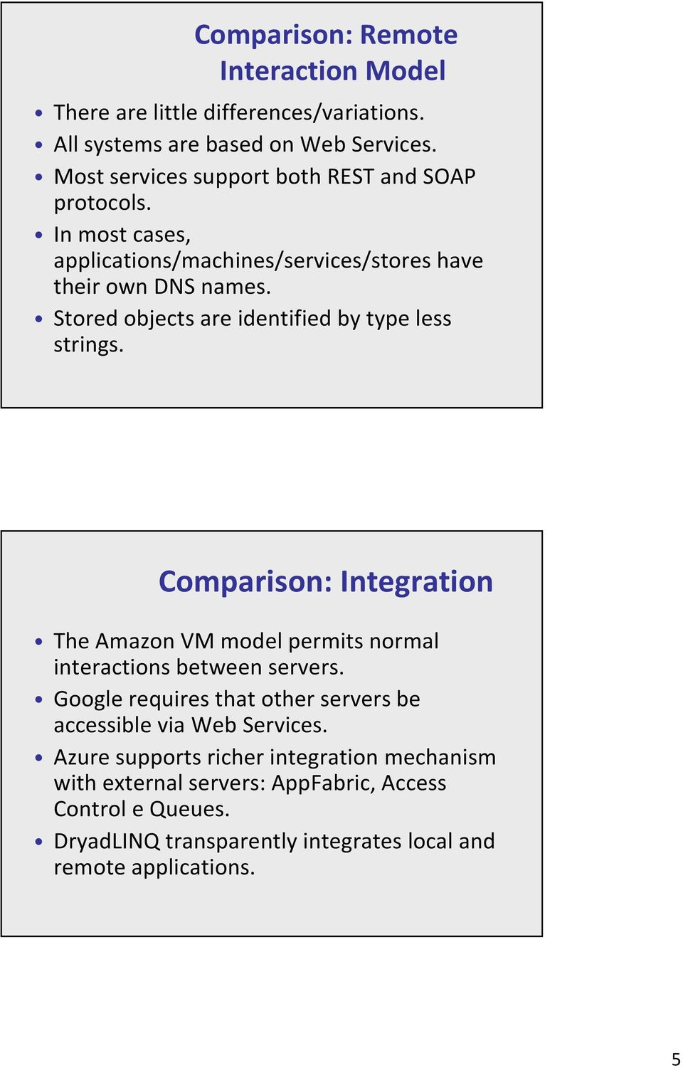 Stored objects are identified by type less strings. Comparison: Integration The Amazon VM model permits normal interactions between servers.