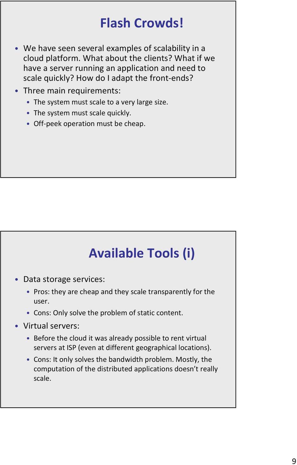Data storage services: Available Tools (i) Pros: they are cheap and they scale transparently for the user. Cons: Only solve the problem of static content.