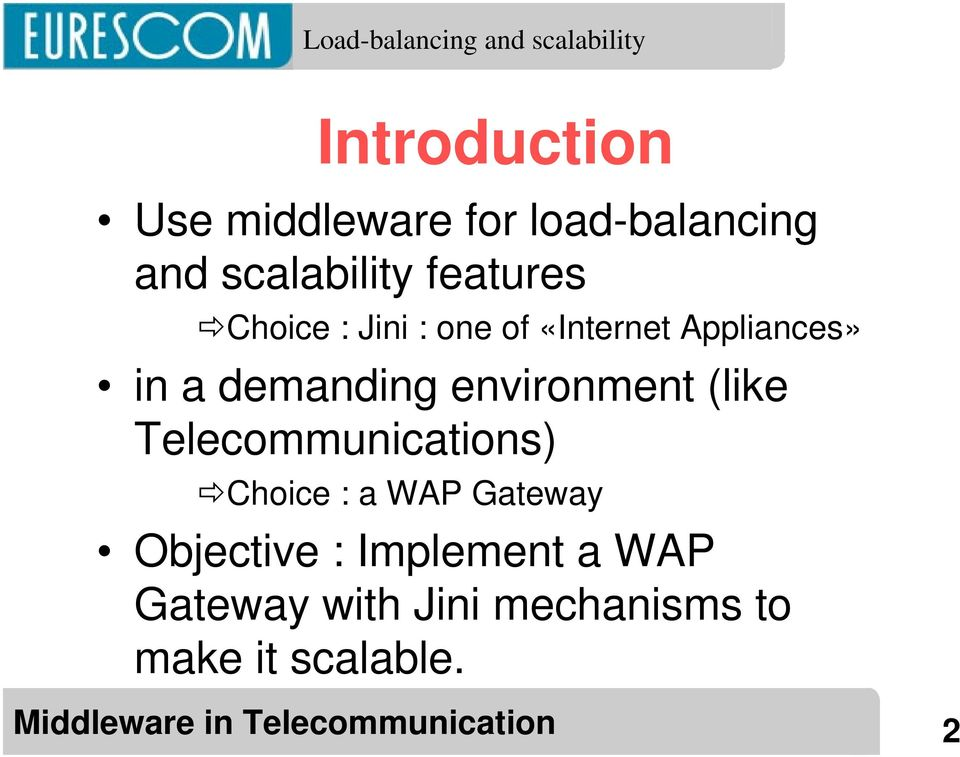 demanding environment (like Telecommunications) ÕChoice : a WAP