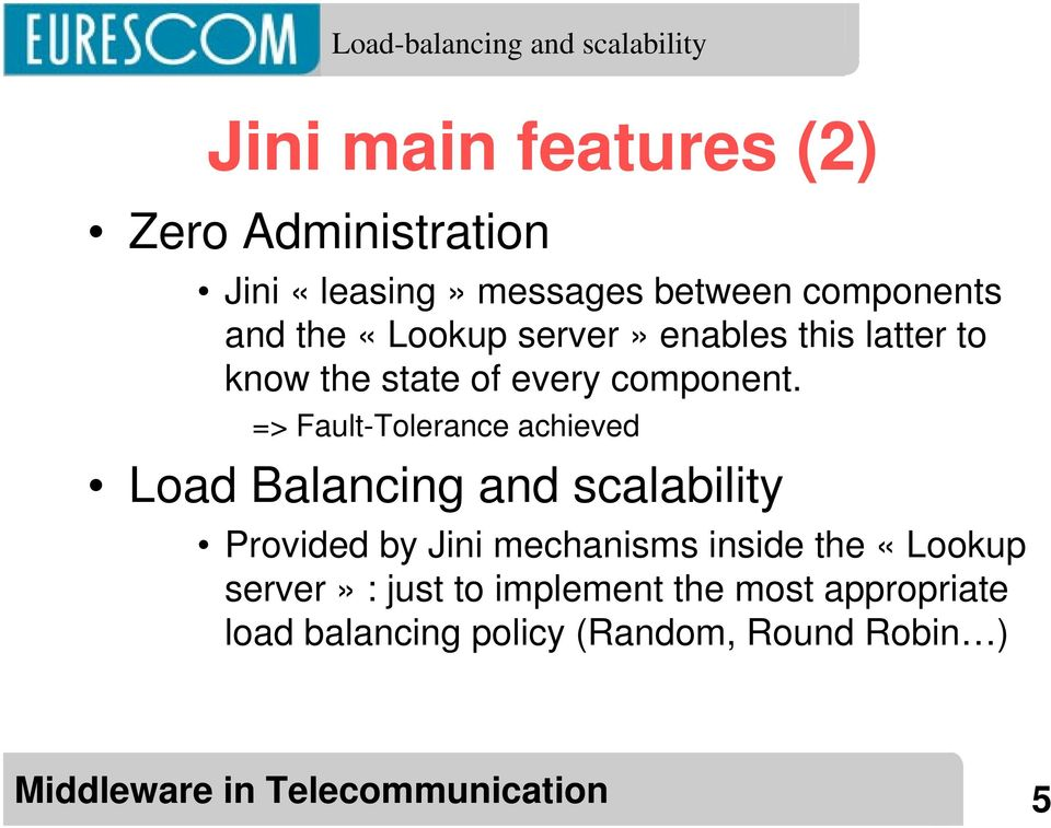 => Fault-Tolerance achieved Load Balancing and scalability Provided by Jini mechanisms