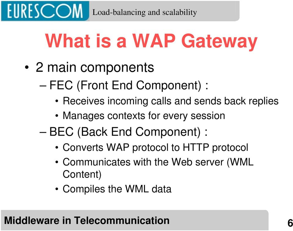 every session BEC (Back End Component) : Converts WAP protocol to HTTP