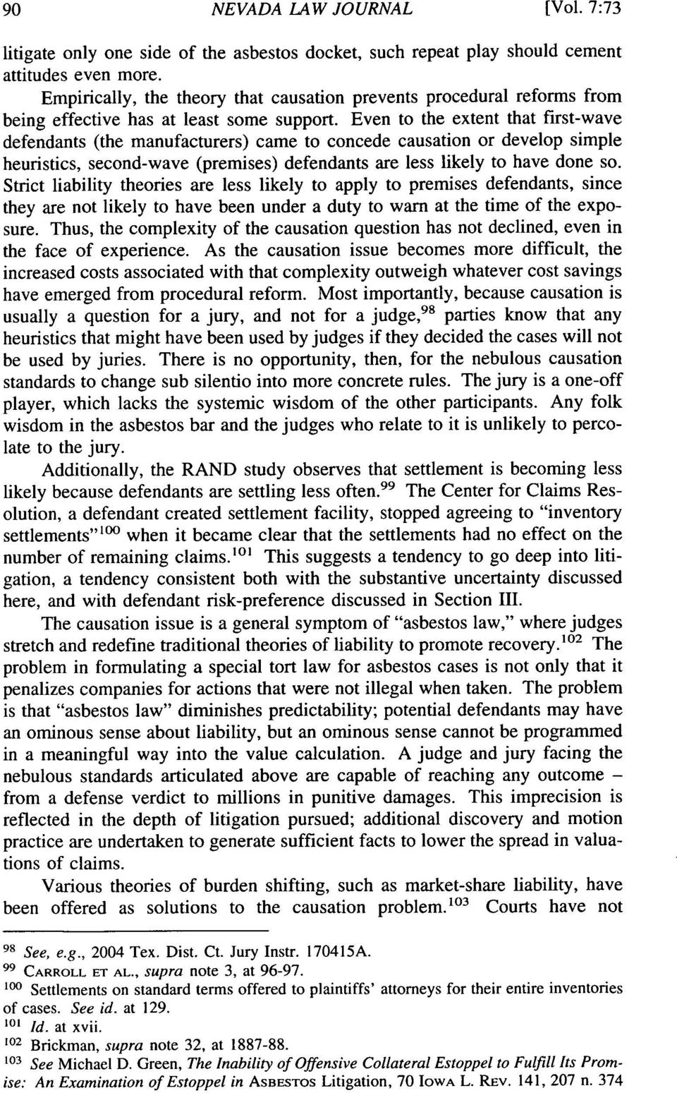 Even to the extent that first-wave defendants (the manufacturers) came to concede causation or develop simple heuristics, second-wave (premises) defendants are less likely to have done so.