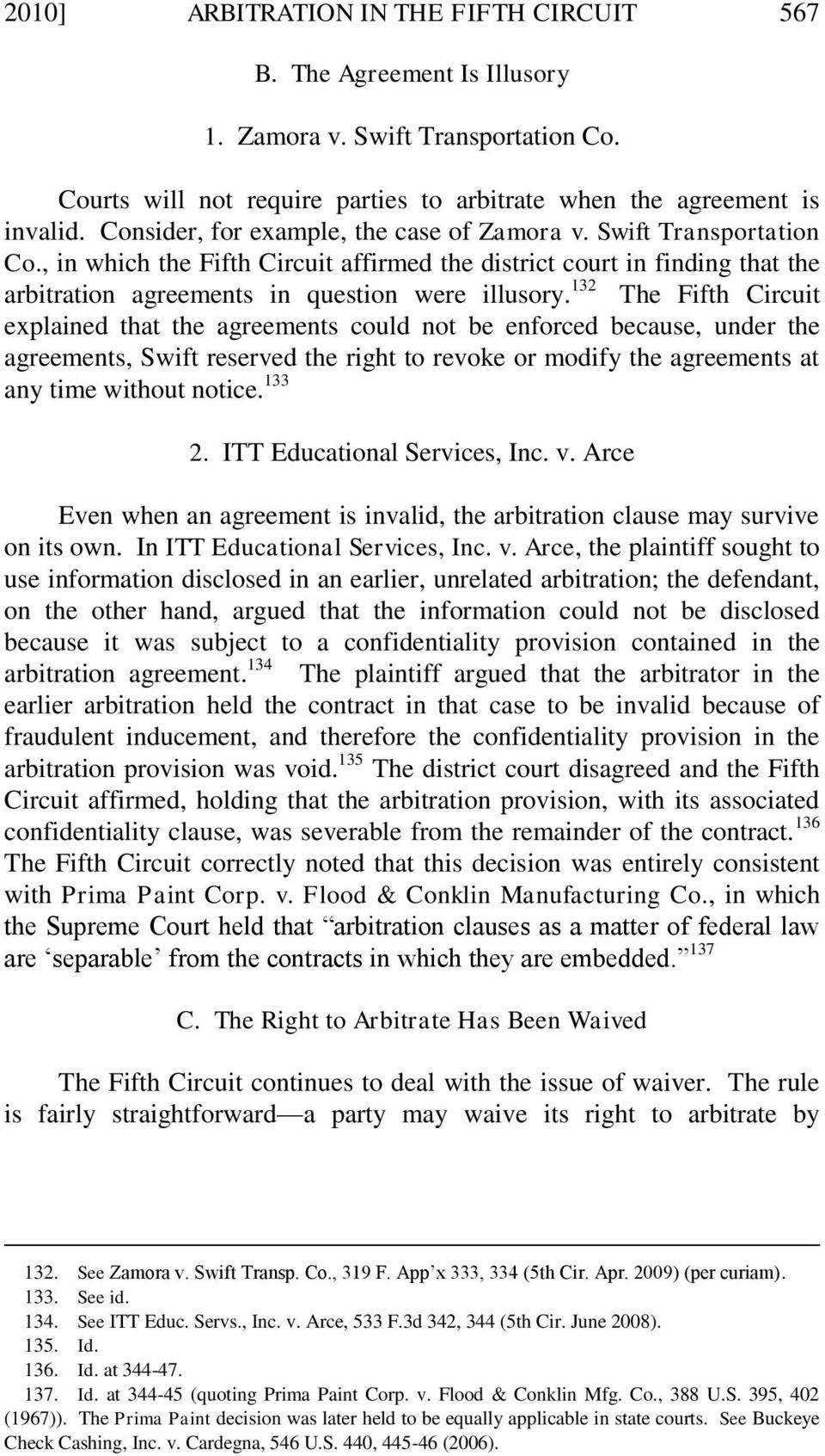 132 The Fifth Circuit explained that the agreements could not be enforced because, under the agreements, Swift reserved the right to revoke or modify the agreements at any time without notice. 133 2.