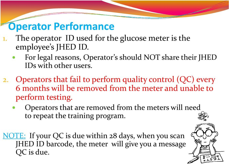 Operators that fail to perform quality control (QC) every 6 months will be removed from the meter and unable to perform testing.