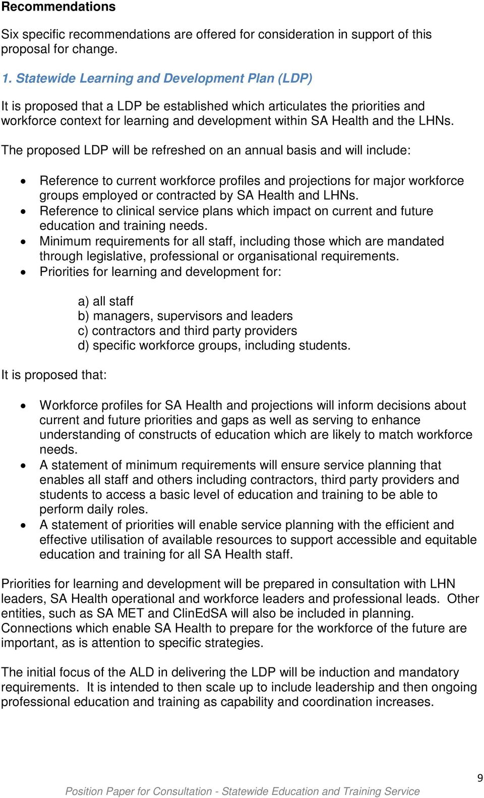 LHNs. The proposed LDP will be refreshed on an annual basis and will include: Reference to current workforce profiles and projections for major workforce groups employed or contracted by SA Health